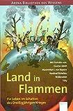 Land in Flammen. Ein Leben im Schatten des Dreißigjährigen Krieges: Arena Bibliothek des Wissens. Lebendige Geschichte - Harald Parigger