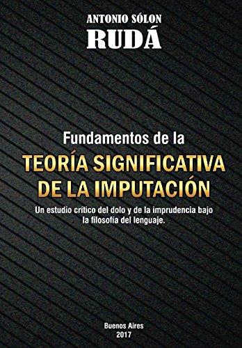 Fundamentos de la Teoría Significativa de la Imputación: Un estudio crítico del dolo y de la imprudencia bajo la filosofia del lenguaje