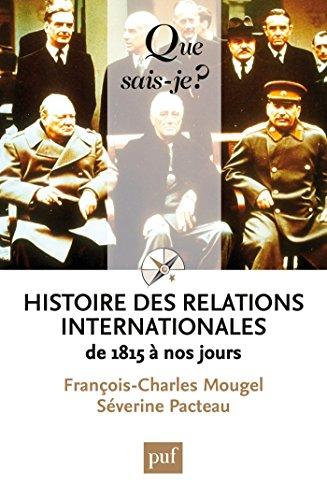 Histoire des relations internationales, de 1815 à nos jours: « Que sais-je ? » n° 2423