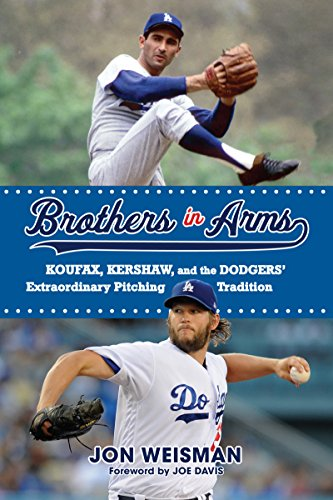 Brothers in Arms: Koufax, Kershaw, and the Dodgers' Extraordinary Pitching Tradition (Dodgers Pitcher)