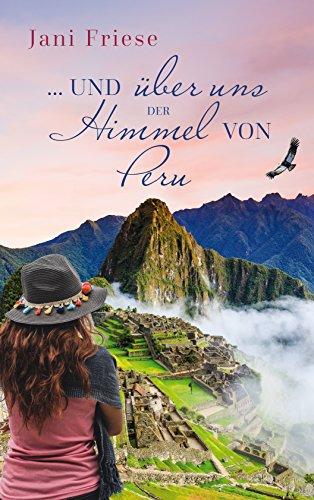 ... und über uns der Himmel von Peru von [Friese, Jani]