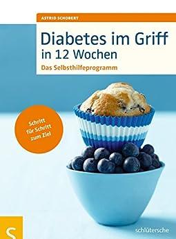Diabetes im Griff in 12 Wochen: Das Selbsthilfeprogramm. Schritt für Schritt zum Ziel