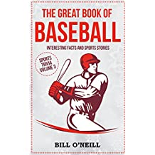 The Great Book of Baseball: Interesting Facts and Sports Stories (Sports Trivia 3)