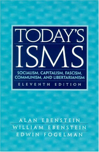 Today's ISMS: Socialism, Capitalism, Fascism, Communism, and Libertarianism: Socialism, Capitalism, Fascism, Communism, Libertarianism por Alan O. Ebenstein