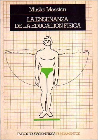 La ensenanza de la educacion fisica / The Teaching of Physical Education por Muska Mosston