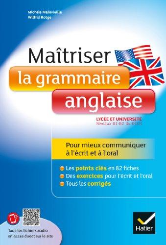 Maîtriser la grammaire anglaise : Niveaux B1/B2 du Cadre Européen Commun de Référence pour les Langues (lycée et début des études supérieures) par Wilfrid Rotgé