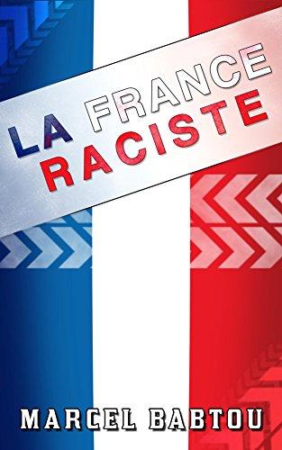 La France Raciste: Chroniques d'un P