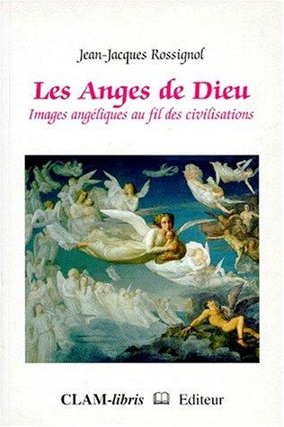 LES ANGES DE DIEU. : Images angéliques au fil des civilisations par Jean-Jacques Rossignol