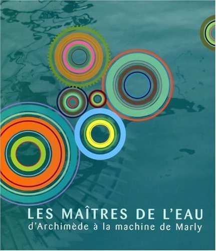 Les Matres de l'eau : D'Archimde  la machine de Marly de Giorgia Santangelo (27 mars 2006) Broch