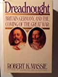Dreadnought: Britain, Germany, and the Coming of the Great War 1st edition by Massie, Robert K. (1991) Hardcover