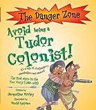 Avoid Being a Tudor Colonist! (Danger Zone) (The Danger Zone)