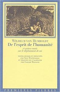De l'esprit de l'humanité : Et autres essais sur le déploiement de soi par Wilhelm von Humboldt