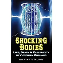 Shocking Bodies: Life, Death & Electricity Ion Victorian England