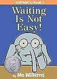 Waiting Is Not Easy! (Elephant & Piggie Books)