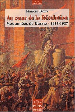 Au coeur de la Révolution : Mes années de Russie, 1917-1927 par Marcel Body