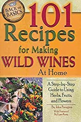 [101 Recipes for Making Wild Wines at Home: A Step-by-Step Guide to Using Herbs, Fruits, and Flowers] (By: John Peragine Jr.) [published: June, 2010]