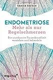 Endometriose - Mehr als nur Regelschmerzen: Die unerkannte Frauenkrankheit verstehen und behandeln