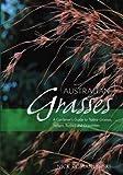 Australian Grasses: A Gardener's Guide to Native Grasses, Sedges, Rushes & Grasstrees