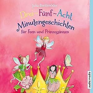 Drei-Fünf-Acht-Minutengeschichten für Feen und Prinzessinnen: 3-5-8-Minutengeschichten