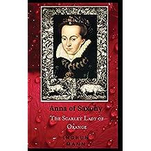 Anna of Saxony: The Scarlet Lady of Orange