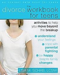 The Divorce Workbook for Teens: Activities to Help You Move Beyond the Break Up: Activities to Help Teens Move Beyond the Break Up