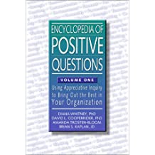 An Encyclopedia of Positive Questions, Volume One: Using Appreciative Inquiry to Bring Out the Best in Your Organization: 1 (Tools in Appreciative Inquiry Series, Volume 2)