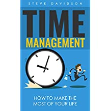 Time Management: How To Make The Most Of Your Life (Stress Relief, Control, Mental Health, Peace) (English Edition)