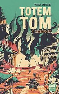 Totem Tom, tome 1 : Nécropolis par Patrick McSpare