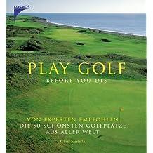Play Golf before you die: Von Experten empfohlen die 50 schönsten Golfplätze aus aller Welt