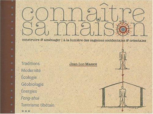 Connaître sa maison - Construire et aménager à la lumière des sagesses occidentales et orientales par Jean-Luc Massot