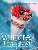 Vaincre l'hypoglycémie - Guide pour se guérir des mauvais sucres