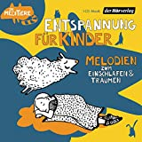 Entspannung für Kinder. Melodien zum Einschlafen und Träumen: Die Meditiere (Die Meditiere - Entspannung für Kinder, Band 1)