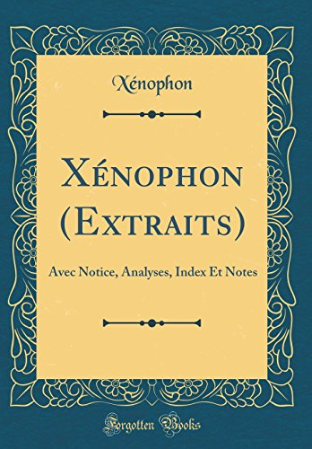 X'Nophon (Extraits): Avec Notice, Analyses, Index Et Notes (Classic Reprint)