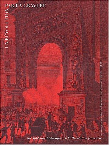 La Révolution par la gravure : Les Tableaux historiques de la Révolution française, une entreprise éditoriale d'information et sa diffusion en Europe (1791-1817)