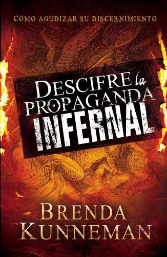 Descifre la propaganda infernal: Cómo agudizar su discernimiento por Brenda Kunneman