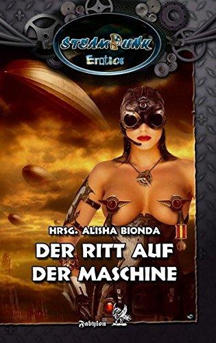 SteamPunk - Erotics: Der Ritt auf der Maschine: Erotische Anthologie
