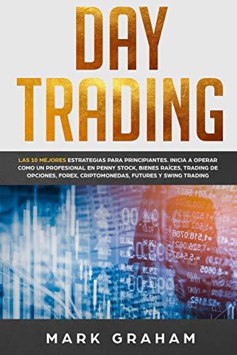Day Trading: Las 10 Mejores Estrategias para Principiantes. Inicia a Operar como...