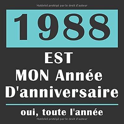 1988 EST Mon Année D'anniversaire | oui, toute l'année: Joyeux Anniversaire Cadeaux pour les Meilleurs Amis, simple décoration, Carnet de Journal pour ... Mieux Qu'une Carte D'anniversaire | 110 pag
