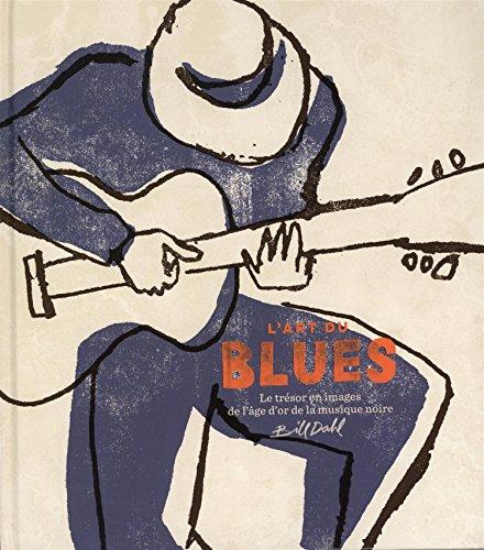 L'art du blues : Le trésor tout en images de l'âge d'or de la musique noire