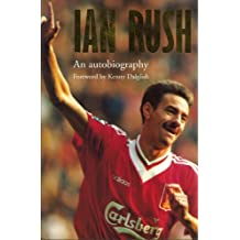 Ian Rush - An Autobiography With Ken Gorman