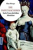 Die Papstmacherin: Starke Frauen des frühen Mittelalters
