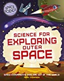 Science for Exploring Outer Space (Space Science: STEM in Space)