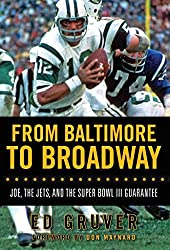 [From Baltimore to Broadway: Joe, the Jets, and the Super Bowl III Guarantee] (By: Ed Gruver) [published: October, 2009]