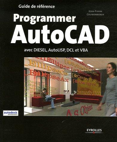 Programmer AutoCAD: avec Diesel, AutoLISP, DCL et VBA par Jean-Pierre Couwenbergh