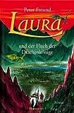Laura Teil 4: Laura und der Fluch der Drachenkönige - Peter Freund