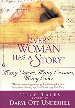 Every Woman Has a Story(TM): Many Voices, Many Lessons, Many Lives by [Underhill, Daryl Ott]