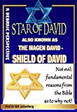 Star of David: Also Known as the Magen David - Shield of David: Not evil: fundamental reasons from the Bible as to why not