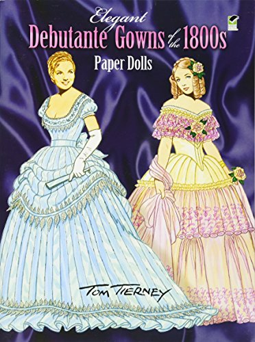 Elegant Debutante Gowns of the 1800's Paper Dolls (Dover Victorian Paper Dolls)