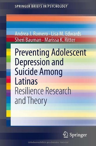Preventing Adolescent Depression and Suicide Among Latinas: Resilience Research and Theory (SpringerBriefs in Psychology) by Romero, Andrea J., Edwards, Lisa M, Bauman, Sheri, Ritter, M (2013) Paperback