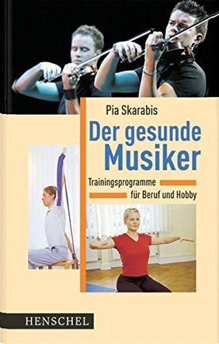 Der gesunde Musiker: Trainingsprogramme f??r Beruf und Hobby by Pia Skarabis (2005-09-06) -